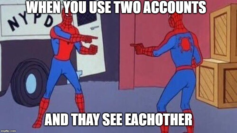 spiderman pointing at spiderman | WHEN YOU USE TWO ACCOUNTS AND THAY SEE EACHOTHER | image tagged in spiderman pointing at spiderman | made w/ Imgflip meme maker
