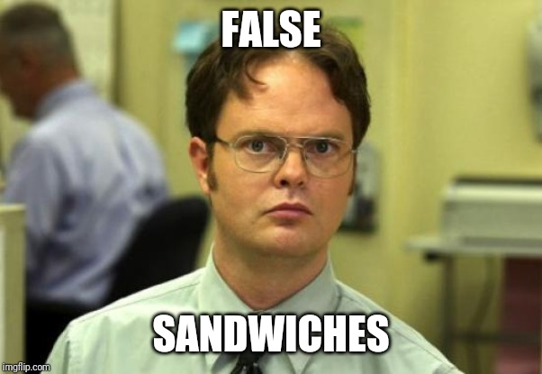 Dwight Schrute Meme | FALSE SANDWICHES | image tagged in memes,dwight schrute | made w/ Imgflip meme maker