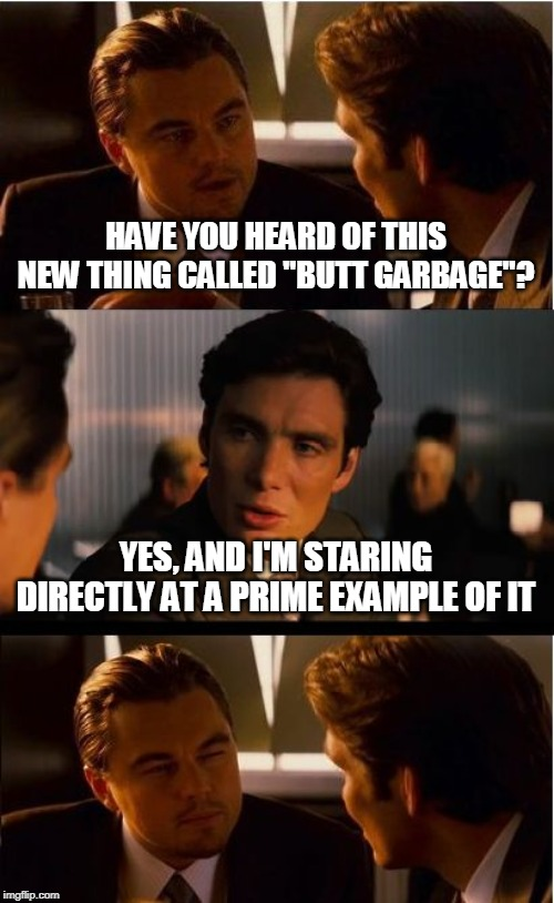 "Leo's Just Heard About Butt Garbage | HAVE YOU HEARD OF THIS NEW THING CALLED ""BUTT GARBAGE""? YES, AND I'M STARING DIRECTLY AT A PRIME EXAMPLE OF IT 