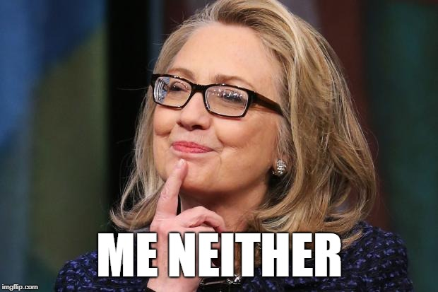 Hillary Clinton | ME NEITHER | image tagged in hillary clinton | made w/ Imgflip meme maker