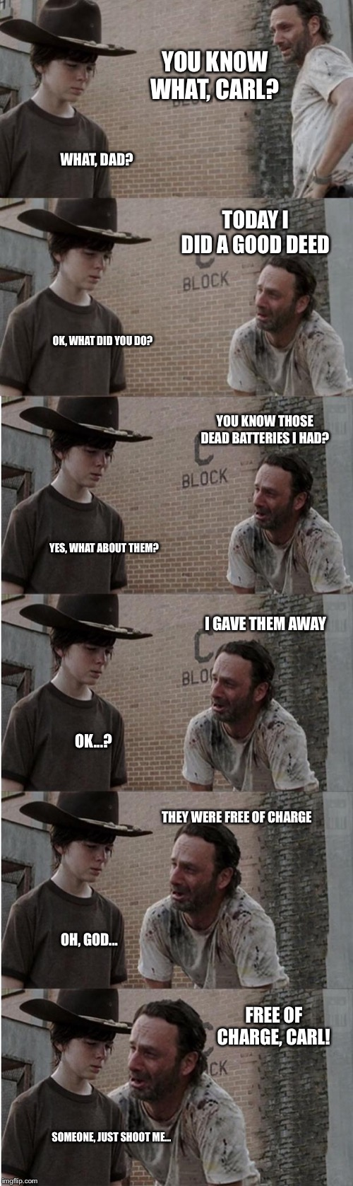 Dad joke Rick | YOU KNOW WHAT, CARL? WHAT, DAD? TODAY I DID A GOOD DEED OK, WHAT DID YOU DO? YOU KNOW THOSE DEAD BATTERIES I HAD? YES, WHAT ABOUT THEM? I GA | image tagged in memes,rick and carl longer,dad joke | made w/ Imgflip meme maker