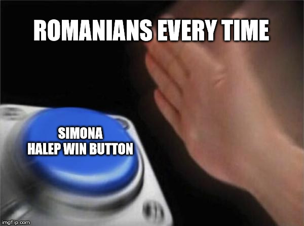 A moderate variation of this meme:https://imgflip.com/i/37w315 | ROMANIANS EVERY TIME SIMONA HALEP WIN BUTTON | image tagged in memes,blank nut button | made w/ Imgflip meme maker