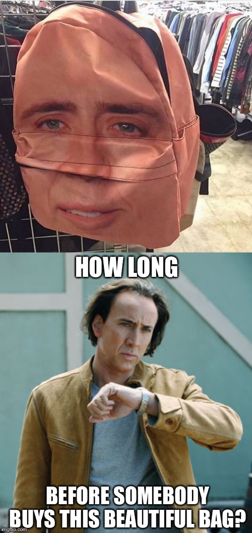 You don't want Nicolas Cage on your back | HOW LONG BEFORE SOMEBODY BUYS THIS BEAUTIFUL BAG? | image tagged in nicolas cage clock,nicolas cage,backpack,who wore it better,confused dafuq jack sparrow what,why would they do this | made w/ Imgflip meme maker