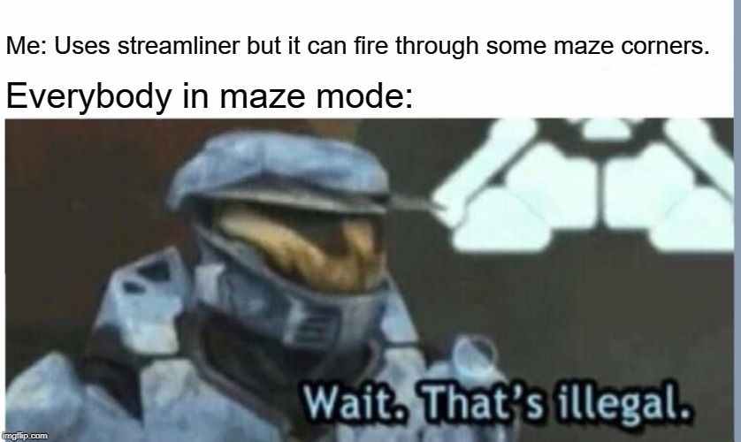 When you invest in streamliner tanks in diep.io maze mode. | Me: Uses streamliner but it can fire through some maze corners. Everybody in maze mode: | image tagged in wait that's illegal,diepio | made w/ Imgflip meme maker