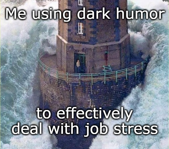 Me using dark humor to effectively deal with job stress | image tagged in dark humor,job stress,coping with stress,funny,sick humor | made w/ Imgflip meme maker