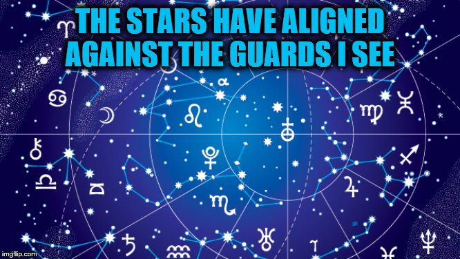 Astrology | THE STARS HAVE ALIGNED AGAINST THE GUARDS I SEE | image tagged in astrology | made w/ Imgflip meme maker