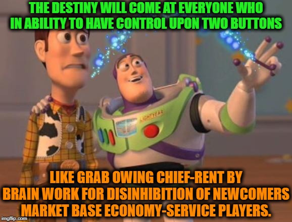 -Push some magic in single takken needs soul. | THE DESTINY WILL COME AT EVERYONE WHO IN ABILITY TO HAVE CONTROL UPON TWO BUTTONS LIKE GRAB OWING CHIEF-RENT BY BRAIN WORK FOR DISINHIBITION | image tagged in x x everywhere magic,buzz and woody,toy story,magic,economy,destiny | made w/ Imgflip meme maker