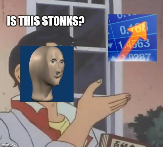 STONKS | IS THIS STONKS? | image tagged in memes,is this a pigeon | made w/ Imgflip meme maker