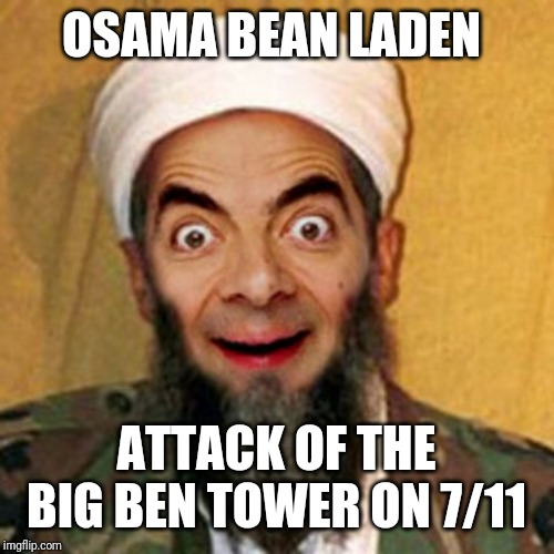OSAMA BEAN LADEN ATTACK OF THE BIG BEN TOWER ON 7/11 | image tagged in mr bean,osama | made w/ Imgflip meme maker
