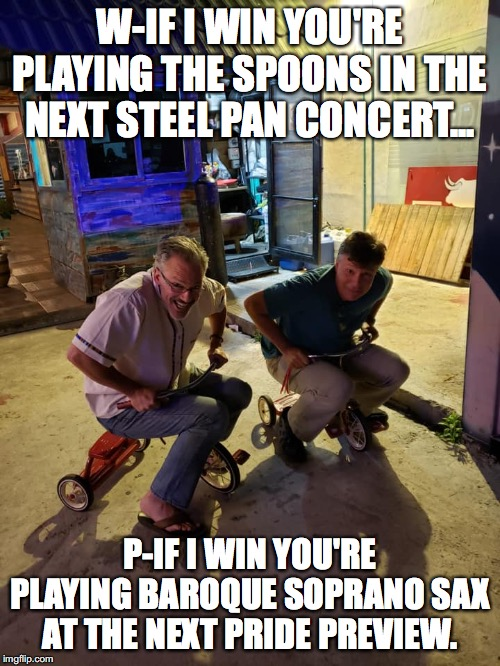 Wooton and Panella Race for Glory | W-IF I WIN YOU'RE PLAYING THE SPOONS IN THE NEXT STEEL PAN CONCERT... P-IF I WIN YOU'RE PLAYING BAROQUE SOPRANO SAX AT THE NEXT PRIDE PREVIE | image tagged in funny memes | made w/ Imgflip meme maker