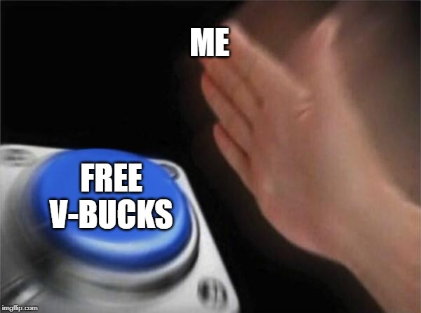 Blank Nut Button Meme | ME FREE V-BUCKS | image tagged in memes,blank nut button | made w/ Imgflip meme maker
