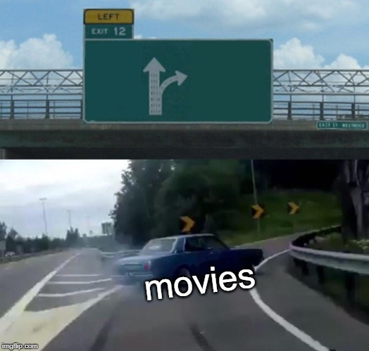 Left Exit 12 Off Ramp Meme | movies | image tagged in memes,left exit 12 off ramp | made w/ Imgflip meme maker