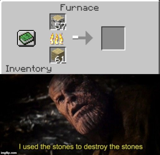 I used the stones to destroy the stones | image tagged in i used the stones to destroy the stones,thanos,avengers endgame,minecraft | made w/ Imgflip meme maker