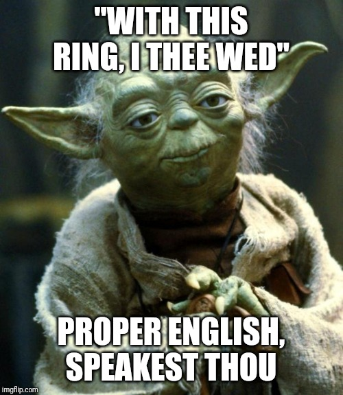 "Star Wars Yoda |  ""WITH THIS RING, I THEE WED""; PROPER ENGLISH, SPEAKEST THOU 