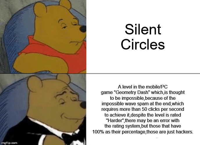 "Tuxedo Winnie The Pooh Meme | Silent Circles A level in the mobile/PC game ""Geometry Dash"" which,is thought to be impossible,because of the impossible wave spam at the en 