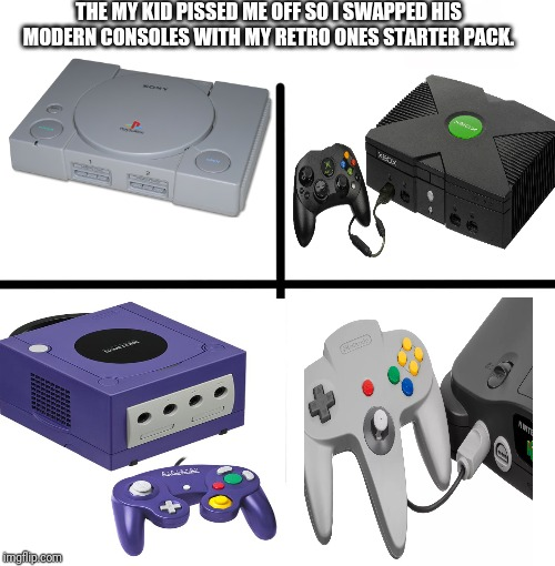 Blank Starter Pack Meme | THE MY KID PISSED ME OFF SO I SWAPPED HIS MODERN CONSOLES WITH MY RETRO ONES STARTER PACK. | image tagged in memes,blank starter pack | made w/ Imgflip meme maker