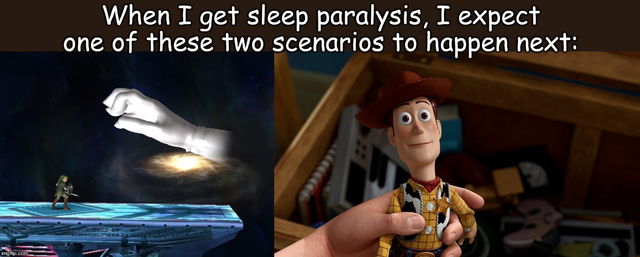 When you wake up from unsettling dreams and find yourself changed in your bed into a rock? | When I get sleep paralysis, I expect one of these two scenarios to happen next: | image tagged in memes,life | made w/ Imgflip meme maker