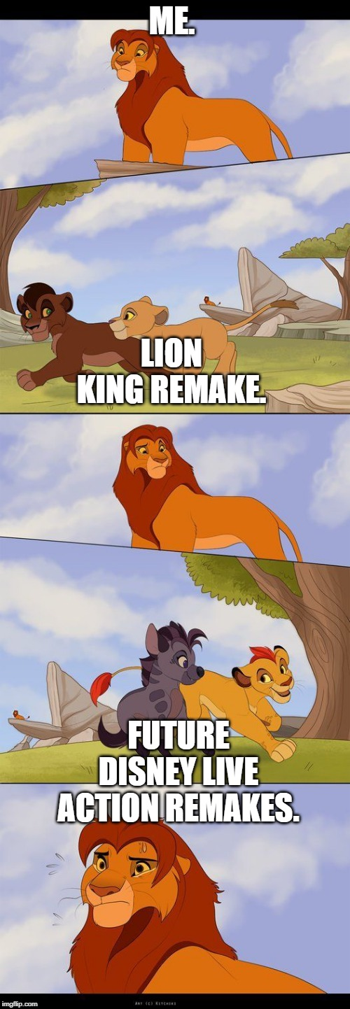 lion king | ME. LION KING REMAKE. FUTURE DISNEY LIVE ACTION REMAKES. | image tagged in films | made w/ Imgflip meme maker
