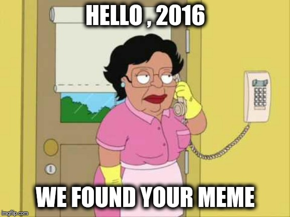 Consuela Meme | HELLO , 2016 WE FOUND YOUR MEME | image tagged in memes,consuela | made w/ Imgflip meme maker