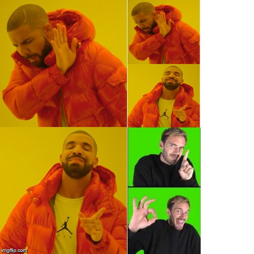 image tagged in pewdiepie,drake no/yes | made w/ Imgflip meme maker