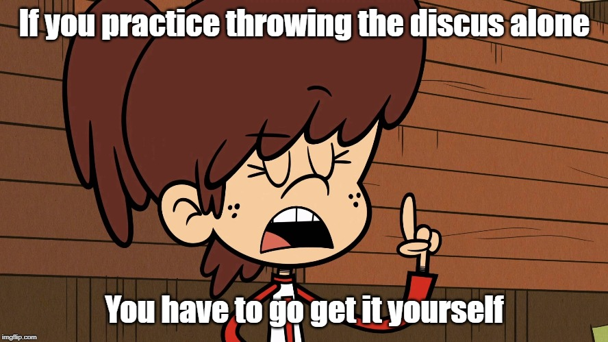 Wise words from Lynn Loud | If you practice throwing the discus alone You have to go get it yourself | image tagged in george carlin,the loud house | made w/ Imgflip meme maker