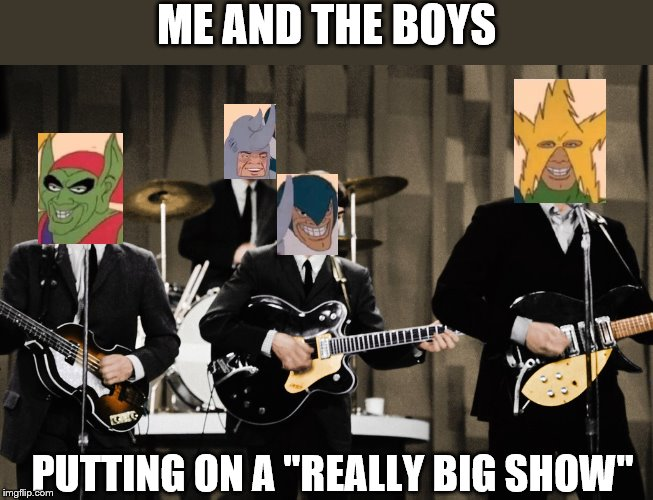 "Me and the boys, before the band broke up | ME AND THE BOYS PUTTING ON A ""REALLY BIG SHOW"" 