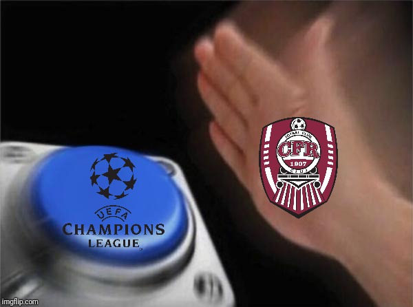 Cluj fans everyday 2 | image tagged in memes,blank nut button,cfr cluj | made w/ Imgflip meme maker