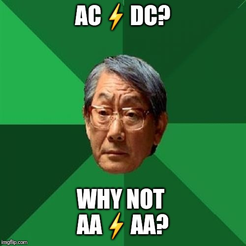 High Expectations Asian Father Meme | AC⚡DC? WHY NOT AA⚡AA? | image tagged in memes,high expectations asian father | made w/ Imgflip meme maker