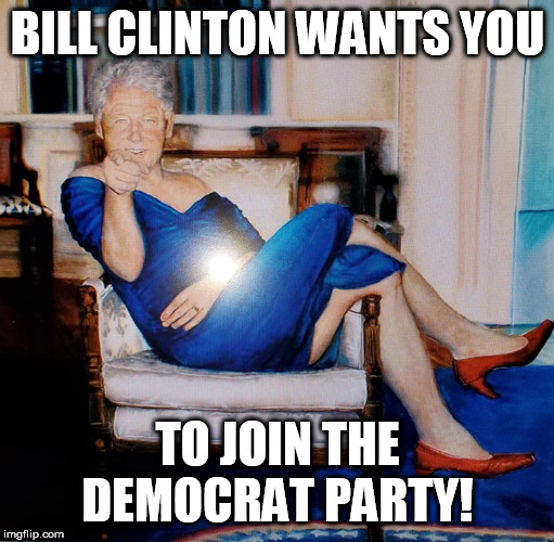 BILL CLINTON BLUES! | BILL CLINTON WANTS YOU TO JOIN THE DEMOCRAT PARTY! | image tagged in bill clinton,democrat,trump,memes,hillary clinton,liberals | made w/ Imgflip meme maker