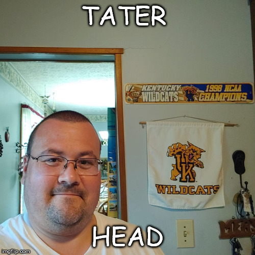Tater Head | TATER HEAD | image tagged in funny | made w/ Imgflip meme maker