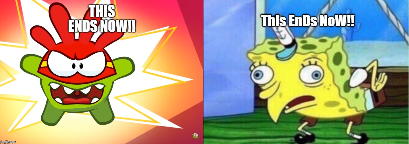 THIS ENDS NOW!! ThIs EnDs NoW!! | image tagged in memes,mocking spongebob | made w/ Imgflip meme maker
