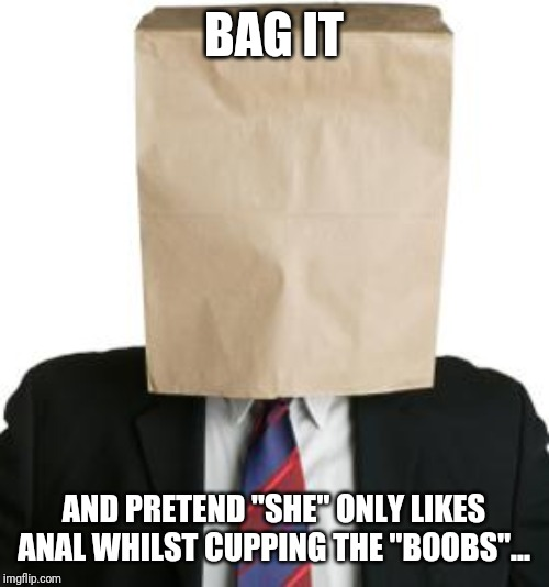 "paper bag | BAG IT AND PRETEND ""SHE"" ONLY LIKES ANAL WHILST CUPPING THE ""BOOBS""... 