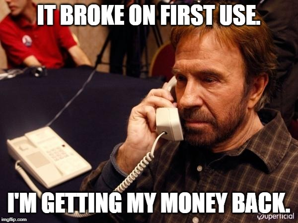 IT BROKE ON FIRST USE. I'M GETTING MY MONEY BACK. | image tagged in memes,chuck norris phone,chuck norris | made w/ Imgflip meme maker