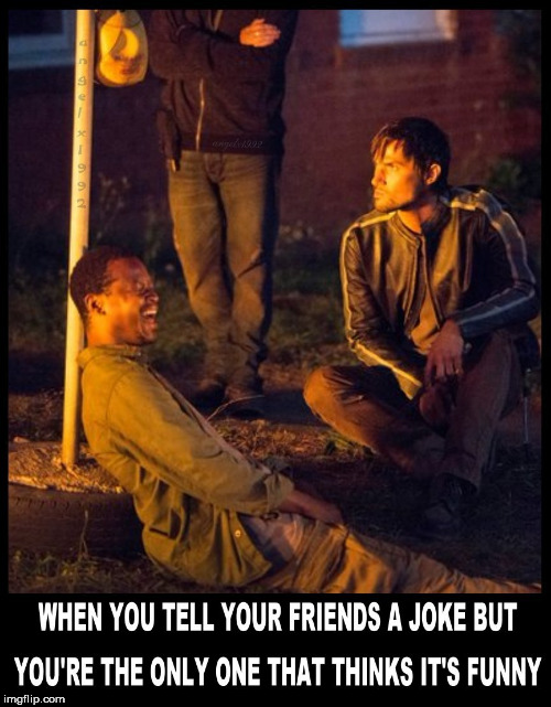 image tagged in jokes,inside joke,the walking dead,walking dead,unfunny,friends | made w/ Imgflip meme maker