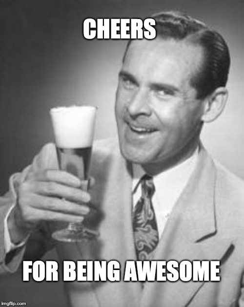 Guy Beer | CHEERS FOR BEING AWESOME | image tagged in guy beer | made w/ Imgflip meme maker