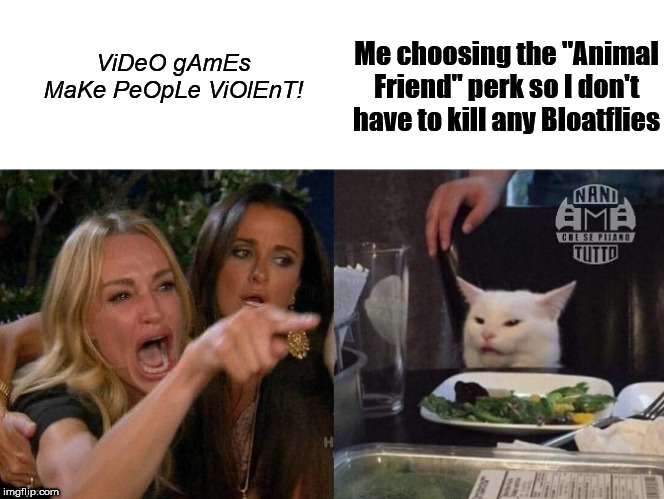 "white cat table | ViDeO gAmEs MaKe PeOpLe ViOlEnT! Me choosing the ""Animal Friend"" perk so I don't have to kill any Bloatflies 