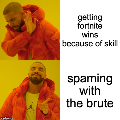 Drake Hotline Bling Meme | getting fortnite wins because of skill spaming with the brute | image tagged in memes,drake hotline bling | made w/ Imgflip meme maker