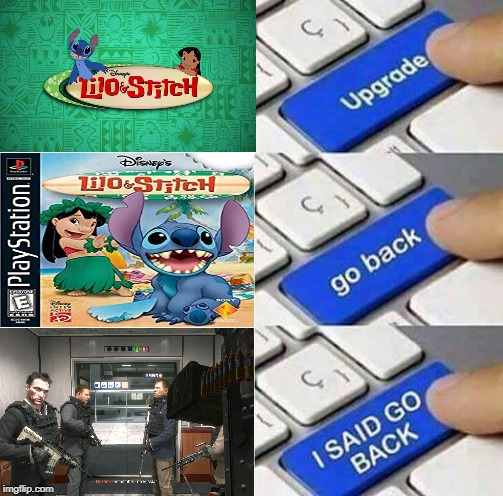 HE WARNED YOU!! | image tagged in i said go back,lilo and stitch | made w/ Imgflip meme maker