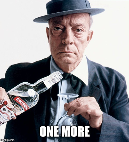 Buster vodka ad | ONE MORE | image tagged in buster vodka ad | made w/ Imgflip meme maker