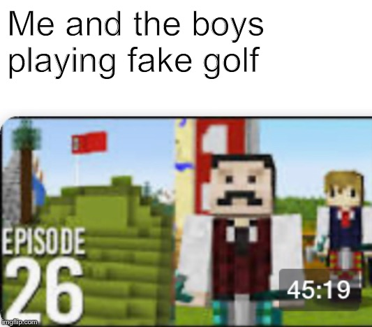 Me and the boys playing fake golf | image tagged in grian,mumbojumbo,iskall,hermitcraft,minecraft | made w/ Imgflip meme maker