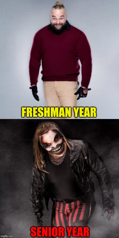 FRESHMAN YEAR SENIOR YEAR | image tagged in memes,bray wyatt,wwe,school,funny | made w/ Imgflip meme maker
