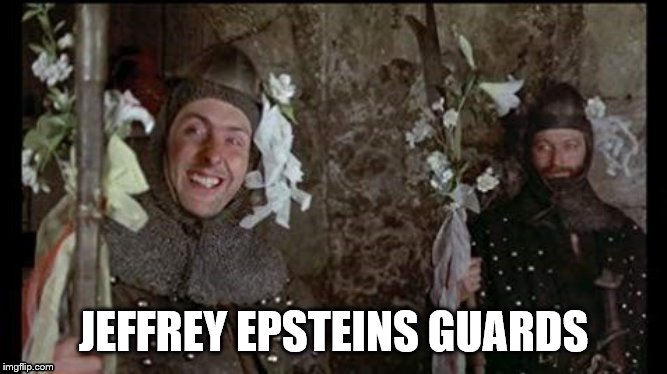 Monty Python idiot guards | JEFFREY EPSTEINS GUARDS | image tagged in humor,monty python,jeffrey epstein | made w/ Imgflip meme maker