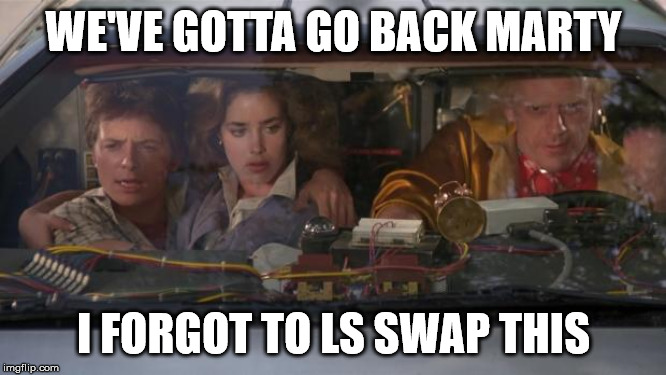 Back To The Future Roads? | WE'VE GOTTA GO BACK MARTY I FORGOT TO LS SWAP THIS | image tagged in back to the future roads | made w/ Imgflip meme maker