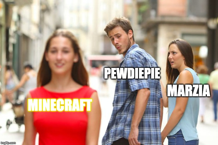 Distracted Boyfriend Meme | MINECRAFT PEWDIEPIE MARZIA | image tagged in memes,distracted boyfriend | made w/ Imgflip meme maker