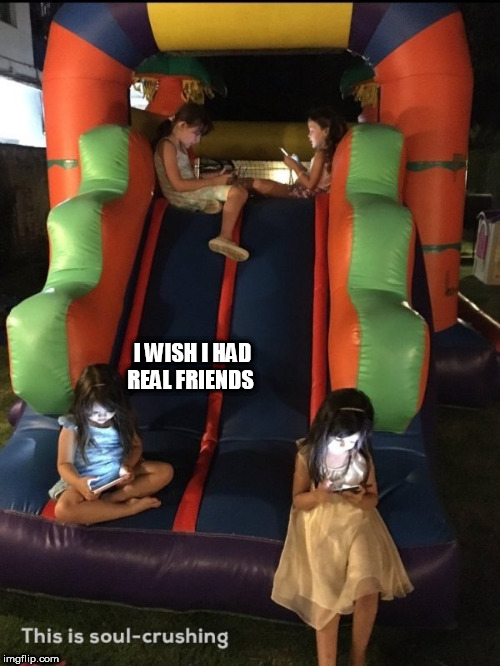 lost | I WISH I HAD REAL FRIENDS | image tagged in lost | made w/ Imgflip meme maker