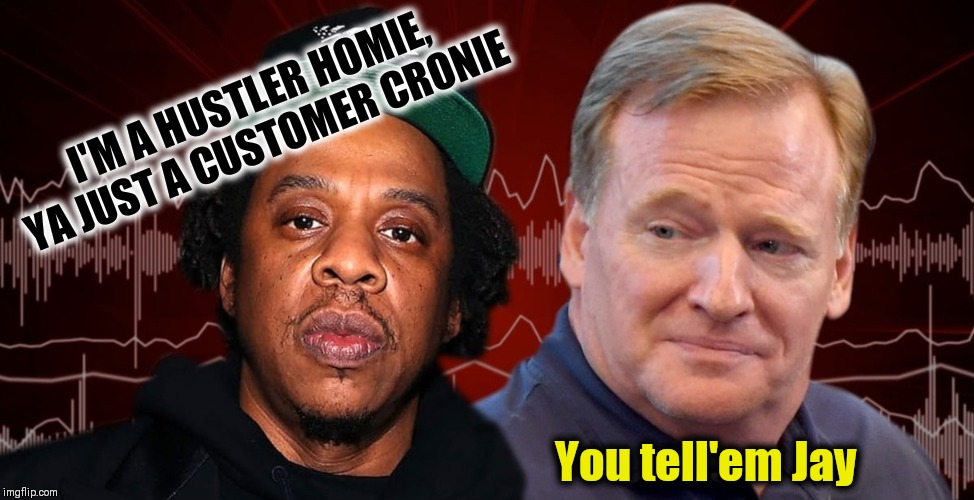 CAN'T KNOCK THE HUSTLE | I'M A HUSTLER HOMIE, YA JUST A CUSTOMER CRONIE You tell'em Jay | image tagged in jay z,nfl memes,made in usa | made w/ Imgflip meme maker