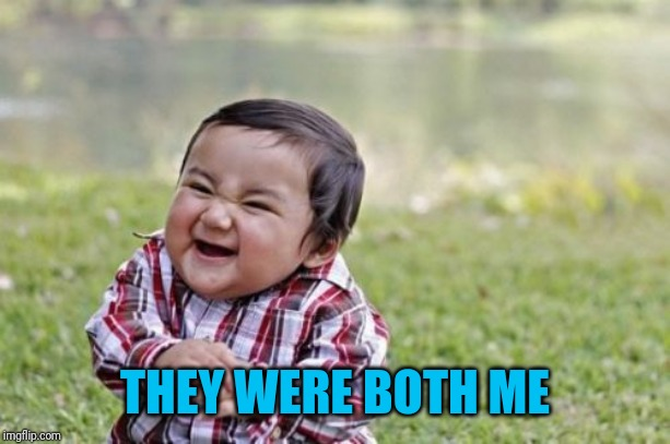 Evil Toddler Meme | THEY WERE BOTH ME | image tagged in memes,evil toddler | made w/ Imgflip meme maker