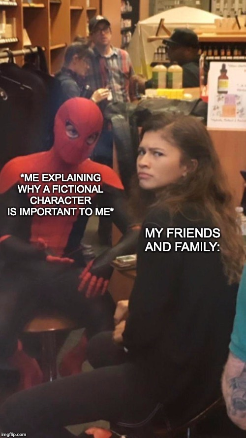 The struggle is real | *ME EXPLAINING WHY A FICTIONAL CHARACTER IS IMPORTANT TO ME* MY FRIENDS AND FAMILY: | image tagged in memes,relatable,funny,spiderman,mj,marvel | made w/ Imgflip meme maker