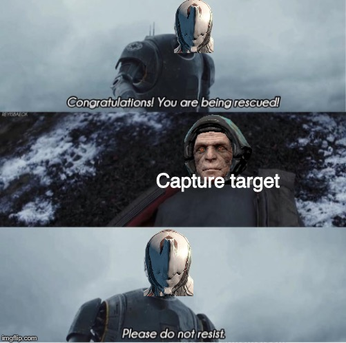 Congratulations you are being rescued please do not resist | Capture target | image tagged in warframe | made w/ Imgflip meme maker