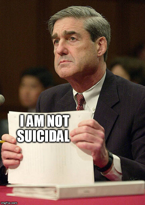Robert Mueller | I AM NOT SUICIDAL | image tagged in robert mueller | made w/ Imgflip meme maker